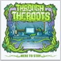 Through The Roots 2011 Here To Stay