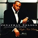 Jonathan Nelson Featuring Purpose 2008 Right Now Praise